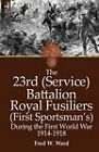 The 23rd (Service) Battalion Royal Fusiliers (First Sportsman's) During the First World War 1914-1918 by Fred W Ward (Hardback, 2010)