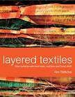 Layered Textiles: New Surfaces with Heat Tools, Machine and Hand Stitch by Kim Thittichai (Hardback, 2011)