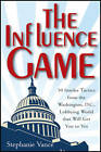 The Influence Game: 50 Insider Tactics from the Washington D.C. Lobbying World That Will Get You to Yes by Stephanie Vance (Hardback, 2012)