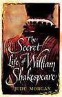 The Secret Life of William Shakespeare by Jude Morgan (Hardback, 2012)