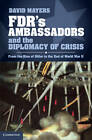 FDR's Ambassadors and the Diplomacy of Crisis: From the Rise of Hitler to the End of World War II by David Mayers (Hardback, 2012)