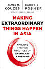 Making Extraordinary Things Happen in Asia: Applying the Five Practices of Exemplary Leadership by Barry Z. Posner, James M. Kouzes, Steven J. DeKrey (Paperback, 2013)