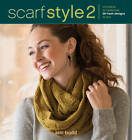 Scarf Style 2: Innovative to Traditional, 26 Fresh Designs to Knit by Ann Budd (Paperback, 2013)
