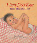 I Love You, Baby, from Head to Toe! by Karen Pandell (Board book, 2010)