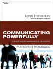Communicating Powerfully Participant Workbook: Creating Remarkable Leaders by Kevin Eikenberry (Paperback, 2010)