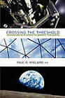 Crossing the Threshold: Advancing Into Space to Benefit the Earth by Paul O Wieland Pe, P O Wieland (Hardback, 2010)