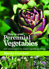 How to Grow Perennial Vegetables: Low-maintenance, Low-impact Vegetable Gardening by Martin Crawford (Paperback, 2012)