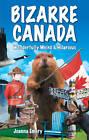 Bizarre Canada: Wonderfully Weird & Hilarious by Joanna Emery (Paperback, 2010)