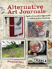 Alternative Art Journals: Explore Innovative Approaches to Collecting Your Creativity by Margaret Peot (Paperback, 2012)