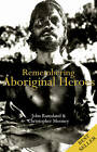 Remembering Aboriginal Heroes by John Ramsland, Christopher Mooney (Paperback, 2012)