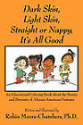 Dark Skin, Light Skin, Straight or Nappy... It's All Good: An Educational Coloring Book about the Beauty and Diversity of African-American Features by Robin Moore-Chambers (Paperback / softback, 2011)