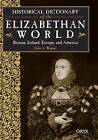 Historical Dictionary of the Elizabethan World: Britain, Ireland, Europe, and America by John A. Wagner (Hardback, 1999)