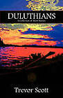 Duluthians: A Collection of Short Stories by Trevor Scott (Paperback / softback, 2011)