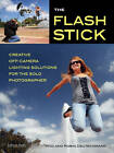 The Flash Stick: Creative Lighting Solutions for the Solo Photographer by Robin Deutschmann, Rod Deutschmann (Paperback, 2013)