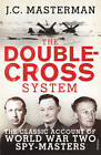 The Double-cross System: The Classic Account of World War Two Spy-masters by J. C. Masterman (Paperback, 2013)