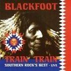 Blackfoot - Train Train (Southern Rock's Best/+DVD, 2011)