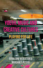 Youth, Music and Creative Cultures: Playing for Life by Geraldine Bloustien, Margaret Peters (Hardback, 2011)