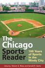 The Chicago Sports Reader: 100 Years of Sports in the Windy City by University of Illinois Press (Paperback, 2009)
