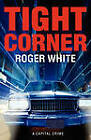 Tight Corner: A Capital Crime by Roger White (Paperback, 2011)
