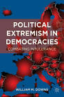 Political Extremism in Democracies: Combating Intolerance: 2012 by William Missouri Downs (Hardback, 2012)