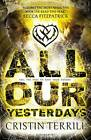 All Our Yesterdays by Cristin Terrill (Paperback, 2013)