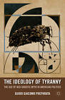 The Ideology of Tyranny: Bataille, Foucault, and the Postmodern Corruption of Political Dissent by Guido Giacomo Preparata (Paperback, 2011)