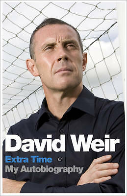 """""""AS NEW"""" Weir, David, David Weir: Extra Time - My Autobiography, Hardcover Book"""