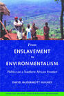 From Enslavement to Environmentalism: Politics on a Southern African Frontier by David McDermott Hughes (Paperback, 2008)