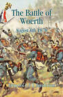 The Battle of Woerth August 6th 1870 by G. F. R. Henderson (Paperback, 2012)