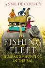 The Fishing Fleet: Husband-hunting in the Raj by Anne De Courcy (Hardback, 2012)