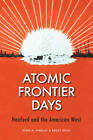 Atomic Frontier Days: Hanford and the American West by John M. Findlay, Bruce W. Hevly (Paperback, 2011)