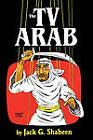 The TV Arab by Jack G. Shaheen (Hardback, 1984)