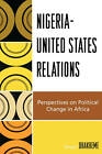 Nigeria-United States Relations: Perspectives on Political Change in Africa by Smart Uhakheme (Paperback, 2008)