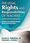 The Legal Rights and Responsibilities of Teachers: Issues of Employment and Instruction by Allan G. Osborne, Jr. (Paperback, 2011)