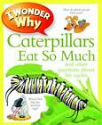 I Wonder Why Caterpillars Eat So Much by Belinda Weber (Paperback, 2012)