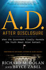 A.D. After Disclosure: When the Government Finally Reveals the Truth About Alien Contact by Richard M. Dolan, Bryce Zabel (Paperback, 2012)
