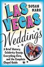 Las Vegas Weddings: A Brief History, Celebrity Gossip, Everything Elvis,& The Complete Chapel Guide by Susan Marg (Paperback, 2004)