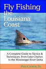 Fly Fishing the Louisiana Coast: The Complete Guide to Tactics and Techniques, from Lake Charles to the Mississippi River Delta by Pete Cooper (Paperback, 2004)