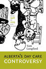 Alberta's Day Care Controversy: From 1908 to 2009-and Beyond by Tom Langford (Paperback, 2011)