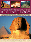 The Complete Illustrated History of World Archaeology: A Remarkable Journey Around the World's Major Ancient Sites from Stonehenge to the Pyramids at Giza and from Tenochtitlan to the Lascaux Cave in France by Anness Publishing (Hardback, 2013)