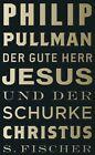 Der gute Herr Jesus und der Schurke Christus von Phillip George Bernard Pullman (2011, Gebunden)