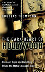 The Dark Heart of Hollywood: Glamour, Guns and Gambling - Inside the Mafia's Global Empire by Douglas Thompson (Paperback, 2013)