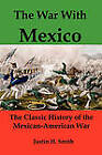 The War with Mexico: The Classic History of the Mexican-American War by Justin Harvey Smith (Paperback / softback, 2011)