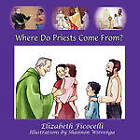 Where Do Priests Come From? by Elizabeth Ficocelli (Paperback / softback, 2010)