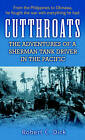 Cutthroats: The Adventures of a Sherman Tank Driver in the Pacific by Robert Dick (Paperback, 2006)