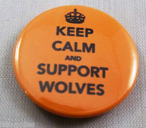 KEEP-CALM-AND-SUPPORT-WOLVES-25mm-Pin-Button-Badge-WOLVERHAMPTON-WANDERERS