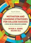 Motivation and Learning Strategies for College Success: A Focus on Self-Regulated Learning by Myron H. Dembo, Helena Seli (Paperback, 2012)