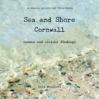 Sea and Shore Cornwall: Common and Curious Findings by Lisa Woollett (Paperback, 2013)