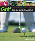 Golf in a Weekend: Step-by-step Techniques to Improve Your Game by Paul Foston, Steve Newell (Hardback, 2013)
