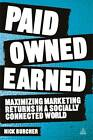 Paid, Owned, Earned: Maximising Marketing Returns in a Socially Connected World by Nick Burcher (Paperback, 2012)